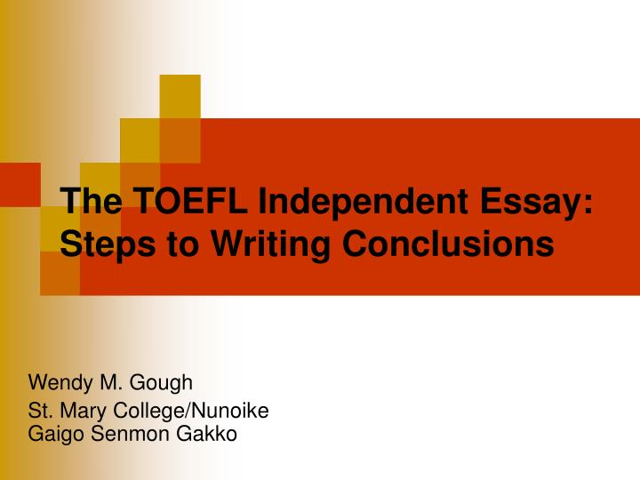 toefl essay conclusion Freelance writing, which is to write an essay of four to five paragraph of 300-350 words in 30 minutes the following tests toefl free sample illustrating how.