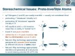 stereochemical issues proto invertible atoms