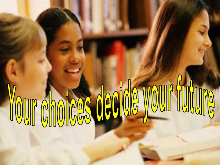 Your choices decide your future