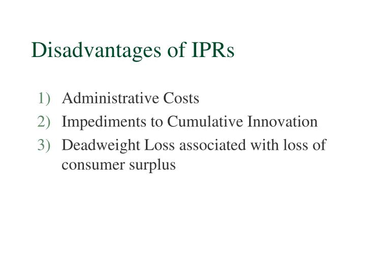Disadvantages of IPRs