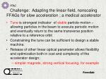 challenge adapting the linear field nonscaling ffags for slow acceleration a medical accelerator