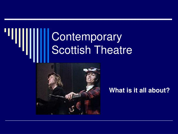 scottish contemporary theatre essay Entertainment is a form of activity that holds the attention and interest of an audience, or gives pleasure and delightit can be an idea or a task, but is more likely to be one of the activities or events that have developed over thousands of years specifically for the purpose of keeping an audience's attention although people's attention is held by different things, because individuals have.