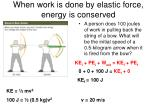 when work is done by elastic force energy is conserved