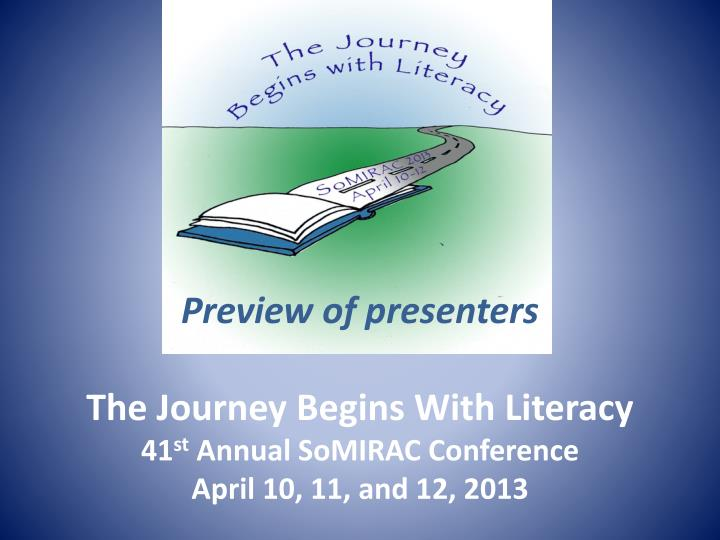 the journey begins with literacy 41 st annual somirac conference april 10 11 and 12 2013 n.