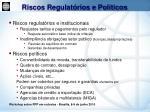 riscos regulat rios e pol ticos