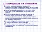3 basic objectives of harmonization