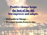 positive change keeps the best of the old but improves and adapts