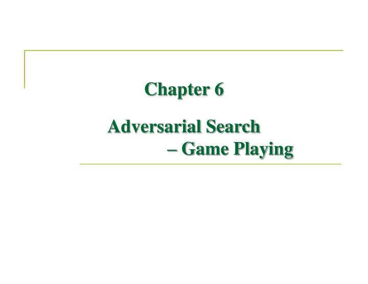 chapter 6 adversarial search game playing n.