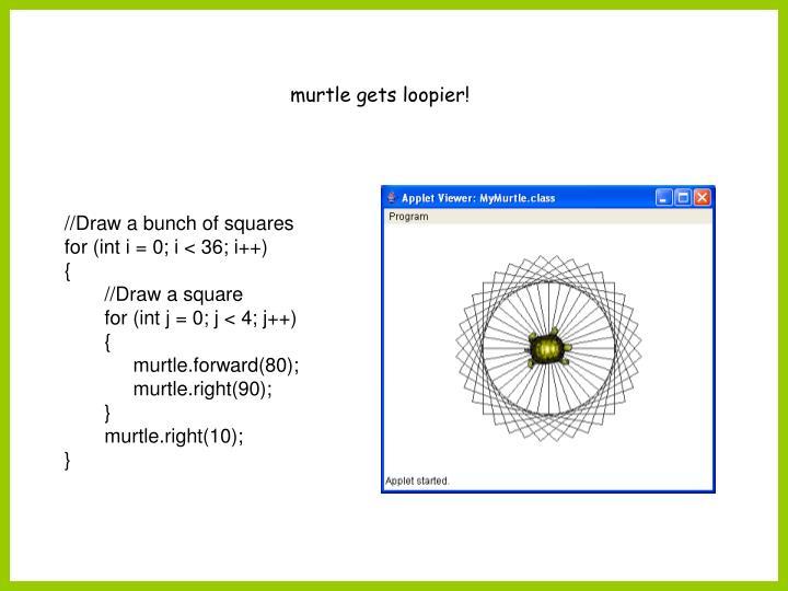 murtle gets loopier!