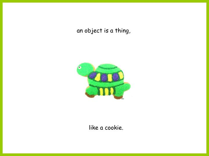 an object is a thing,