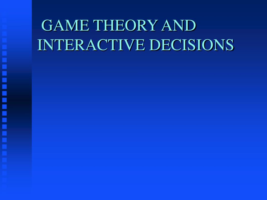 game theory and interactive decisions l.