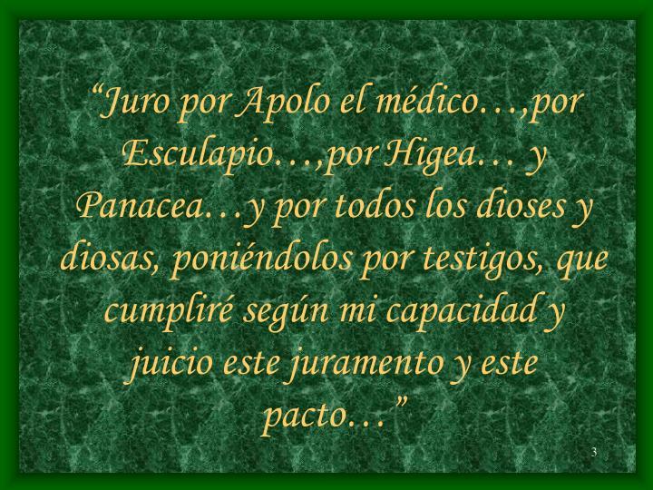 """""""Juro por Apolo el médico…,por Esculapio…,por Higea… y Panacea…y por todos los dioses y d..."""