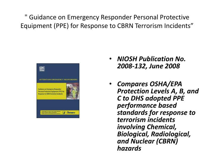 """"""" Guidance on Emergency Responder Personal Protective Equipment (PPE) for Response to CBRN Terrorism Incidents"""""""