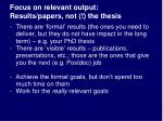 focus on relevant output results papers not the thesis