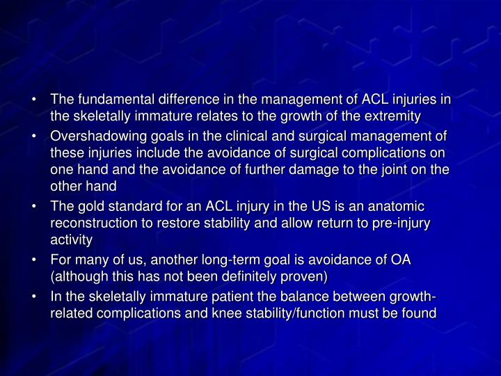 The fundamental difference in the management of ACL injuries in the skeletally immature relates to the growth of the extremity