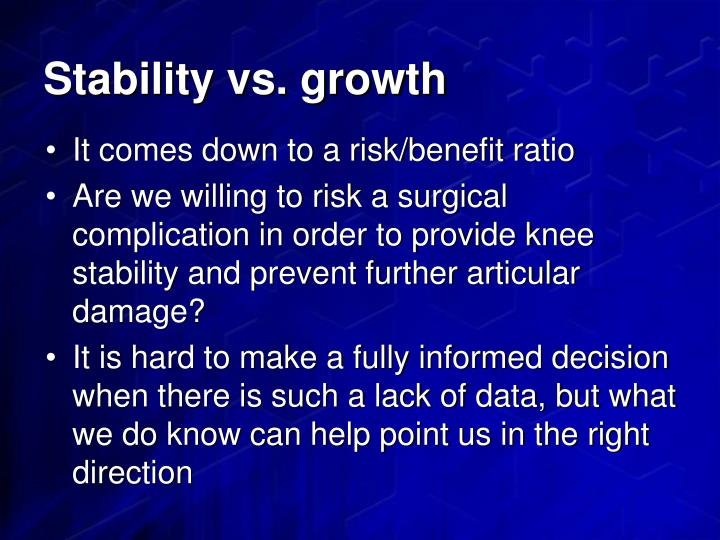 Stability vs. growth