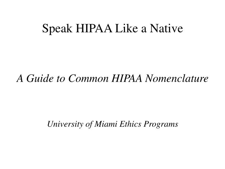 a guide to common hipaa nomenclature university of miami ethics programs n.