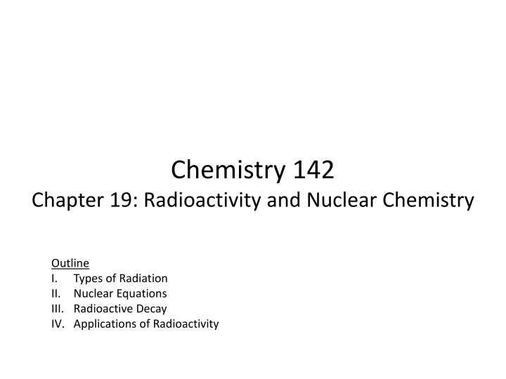 PPT Chemistry 142 Chapter 19 Radioactivity And Nuclear