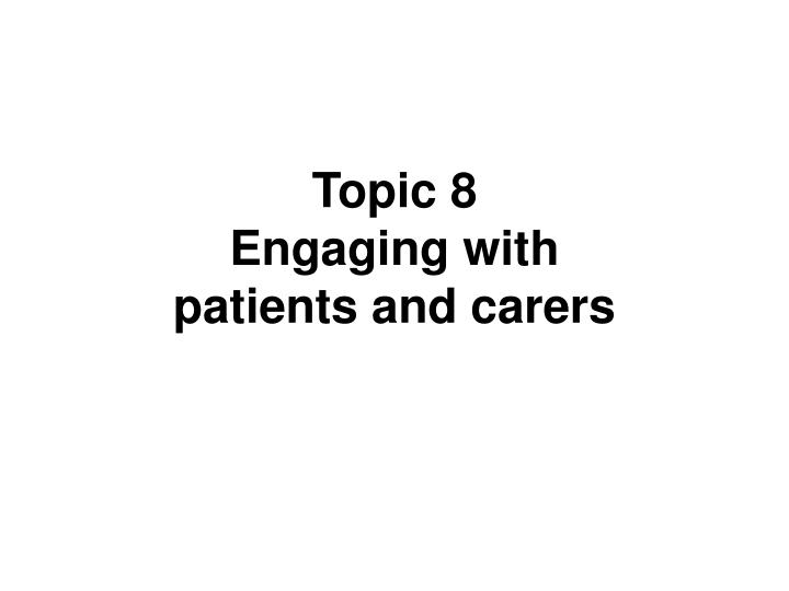 topic 8 engaging with patients and carers n.