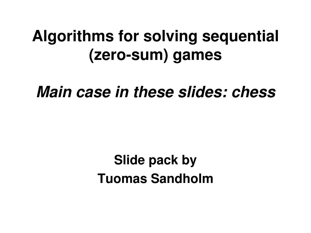 algorithms for solving sequential zero sum games main case in these slides chess l.