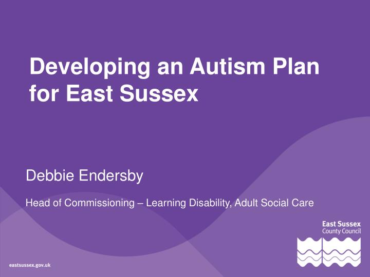 Developing an autism plan for east sussex1