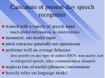 caricature of present day speech recognizer