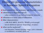 desired pre processor characteristics in automatic speech recognition