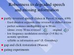 robustness to degraded speech and missing information