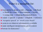 video is a metaphor for