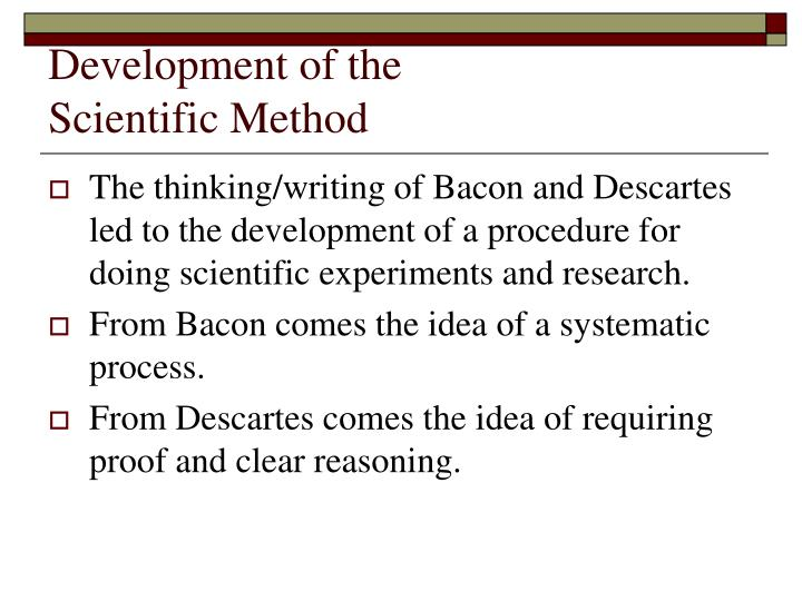 scientific inquiry of bacon and descartes The history of the scientific method is a  out in any narration of the history of the scientific method roger bacon  mathematician descartes.