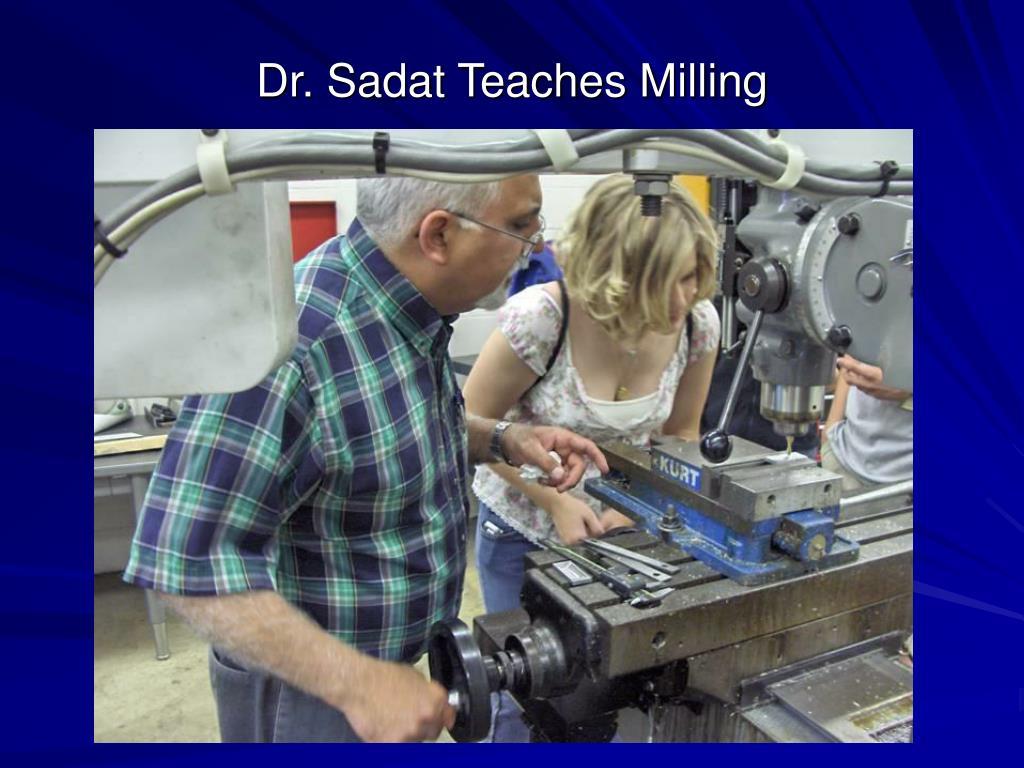 Dr. Sadat Teaches Milling
