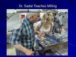 dr sadat teaches milling