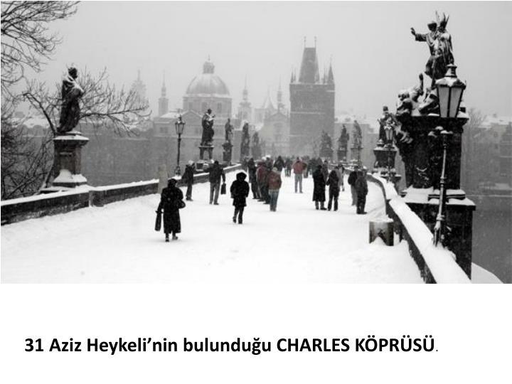 31 Aziz Heykeli'nin bulunduğu CHARLES KÖPRÜSÜ