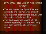 1978 1980 the golden age for the arcade