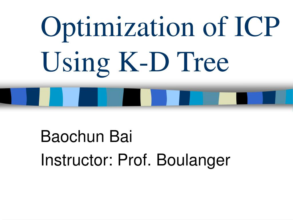 Ppt optimization of icp using k-d tree powerpoint presentation.