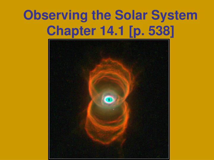 observing the solar system chapter 14 1 p 538 n.