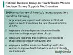 national business group on health towers watson employer survey supports medencentive
