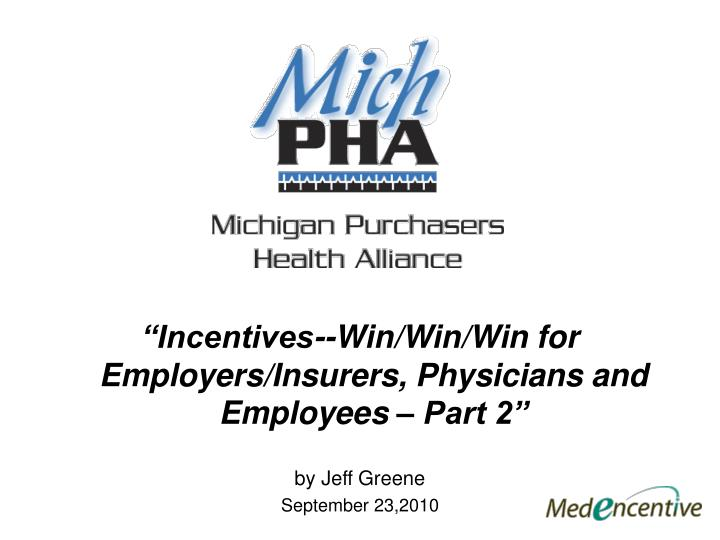 """Incentives--Win/Win/Win for Employers/Insurers, Physicians and Employees – Part 2"""