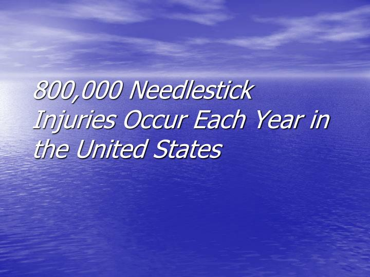 800,000 Needlestick Injuries Occur Each Year in the United States