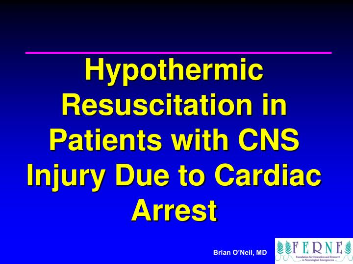 hypothermic resuscitation in patients with cns injury due to cardiac arrest n.