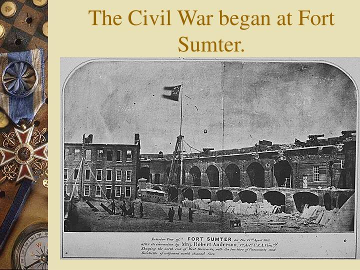 The Civil War began at Fort Sumter.