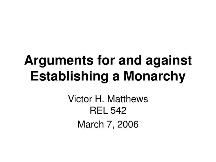 Arguments for and against establishing a monarchy