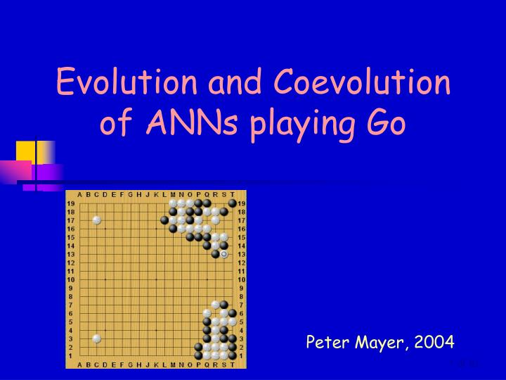 evolution and coevolution of anns playing go n.