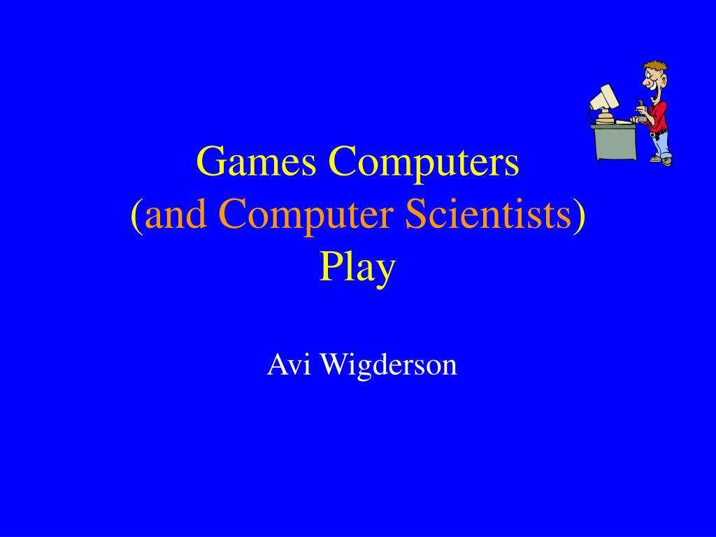 games computers and computer scientists play l.