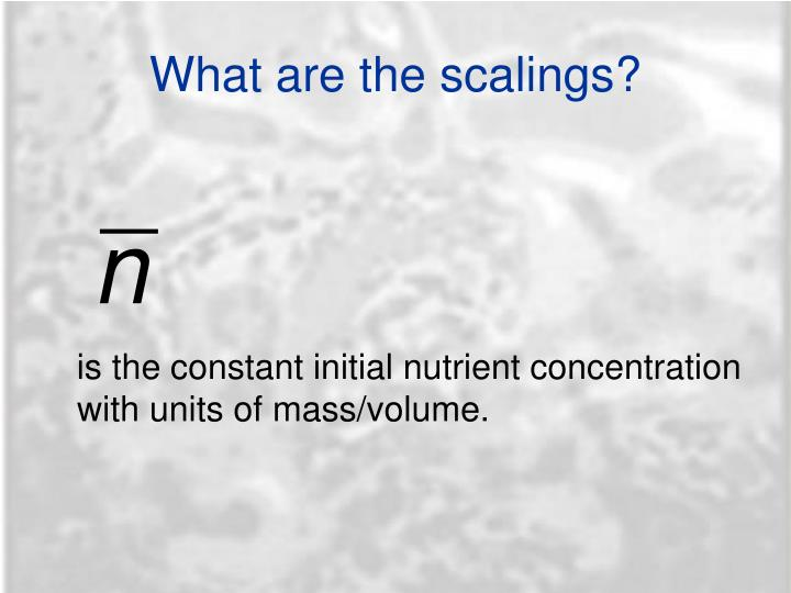 What are the scalings?
