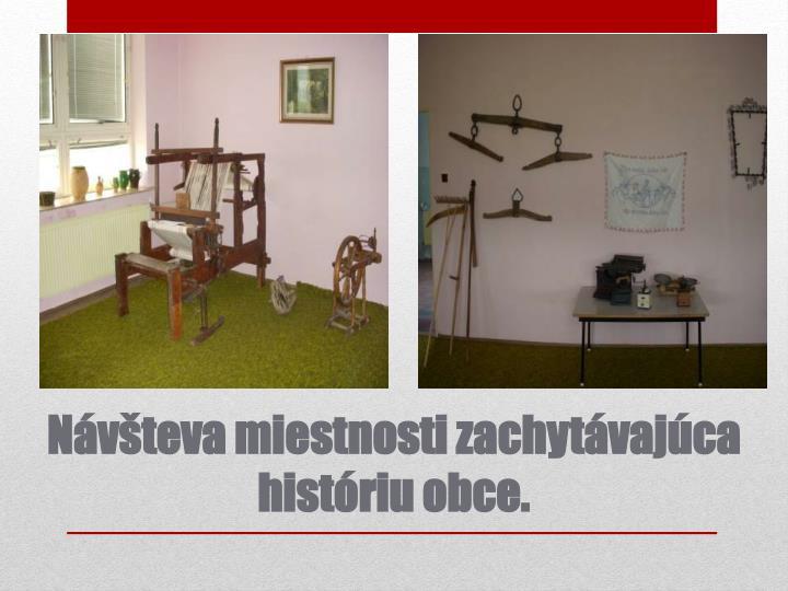 Návšteva miestnosti zachytávajúca históriu obce.