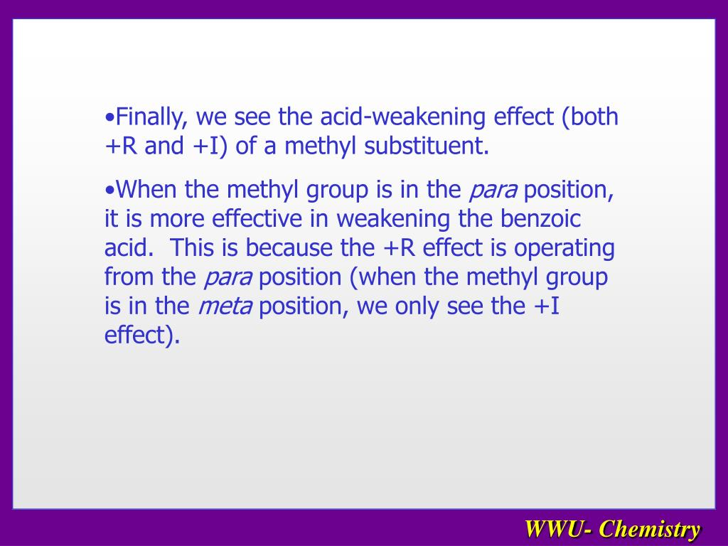 Finally, we see the acid-weakening effect (both +R and +I) of a methyl substituent.