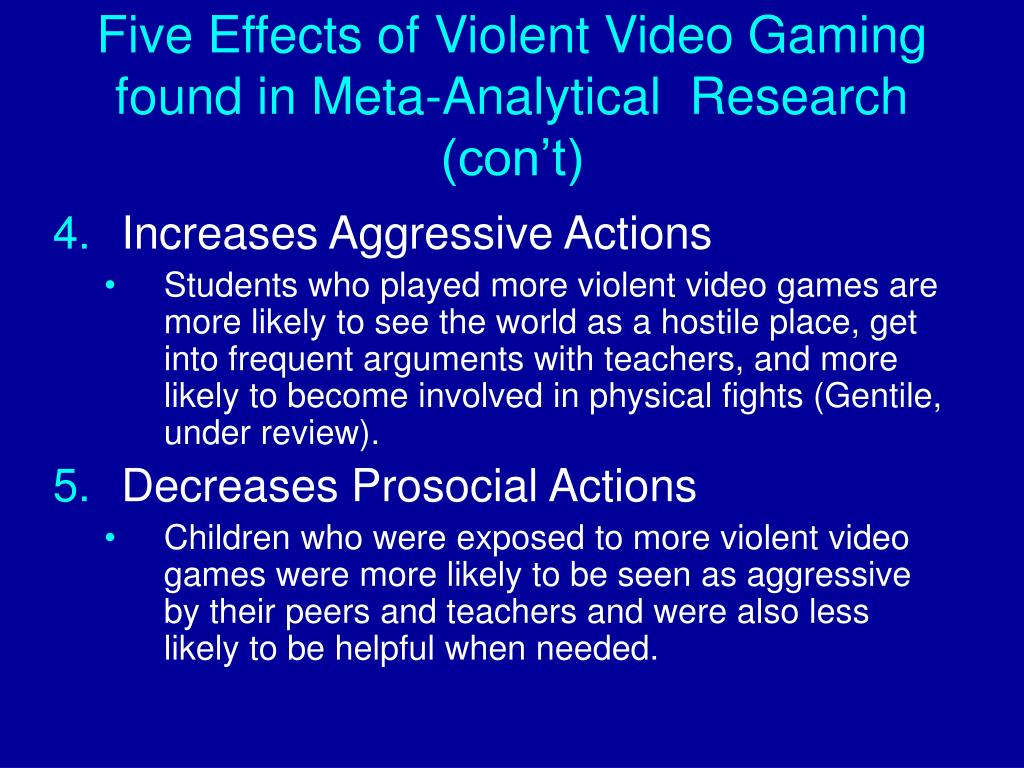 Five Effects of Violent Video Gaming found in Meta-Analytical  Research (con't)