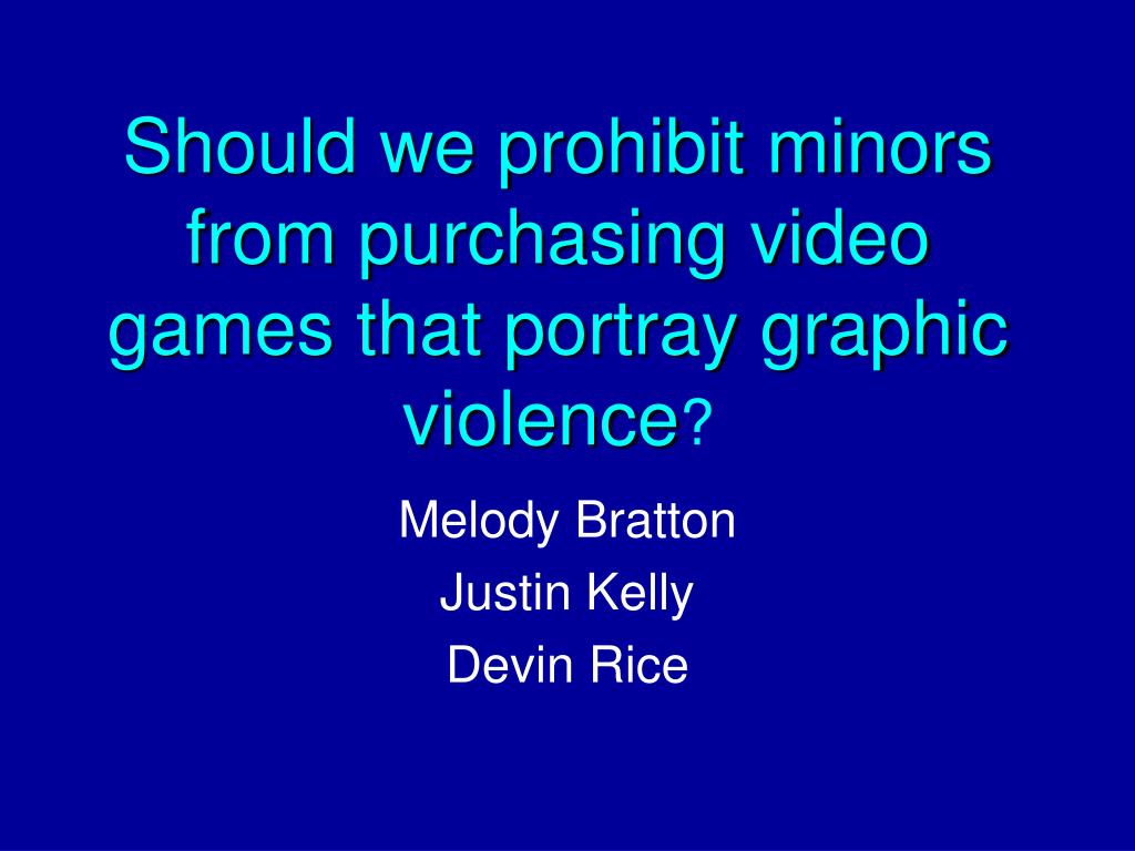 should we prohibit minors from purchasing video games that portray graphic violence l.