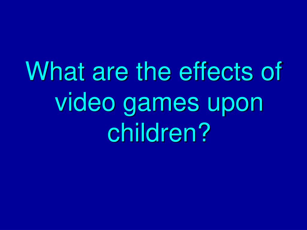 What are the effects of video games upon children?